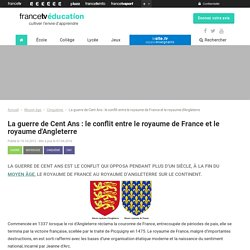 La guerre de Cent Ans : le conflit entre le royaume de France et le royaume d'Angleterre - Francetv Éducation