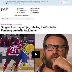 """""""Ångrar lite i dag att jag inte tog han"""" – Peter Forsberg om tuffa tacklingen"""