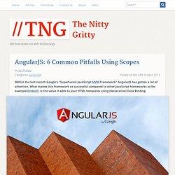 AngularJS: 6 Common Pitfalls Using Scopes – TNG - The Nitty Gritty