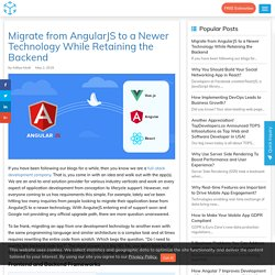 Migrate from AngularJS to a Newer Technology While Retaining Backend