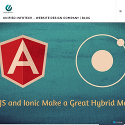Why AngularJS and Ionic Make a Great Hybrid Mobile App – Unified Infotech – Website Design Company