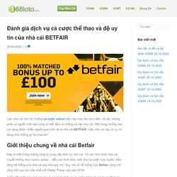 Đánh giá dịch vụ cá cược thể thao và độ uy tín của nhà cái BETFAIR