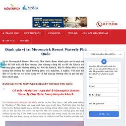 Đánh giá vị trí Movenpick Resort Waverly Phú Quốc