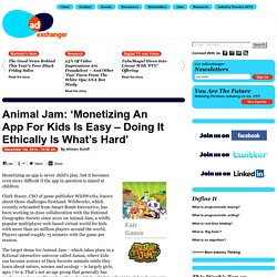 Animal Jam: 'Monetizing An App For Kids Is Easy – Doing It Ethically Is What's Hard'