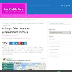 Animaps. Créer des cartes géographiques animées – Les Outils Tice