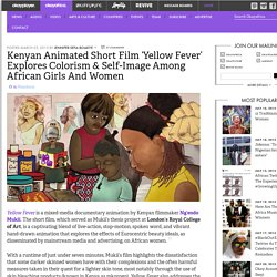 Kenyan Animated Short Film 'Yellow Fever' Explores Colorism Among African Women Okayafrica.