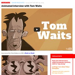 Animated interview with Tom Waits / Boing Boing