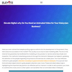 why Do You Need an Animated Video for Your Malaysian Business?