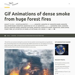 Gif Animations of dense smoke from huge forest fires