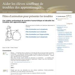 Films d'animation pour présenter les troubles - Aider les élèves porteurs de troubles des apprentissages
