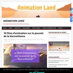 10 films d'animation sur le pouvoir de la bienveillance