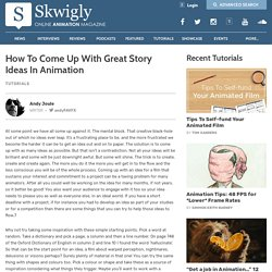 How To Come Up With Great Story Ideas In Animation & Short FilmsSkwigly Animation Magazine