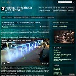 Stop-motion + CGI Animation Hybrid – iPad Light Painting « Permian – solo animator artist filmmaker