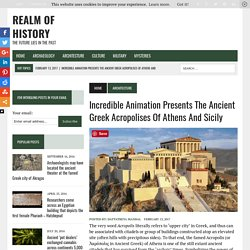 Animation Presents The Ancient Greek Acropolises Of Athens And Sicily