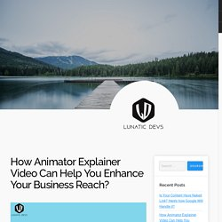 How Animator Explainer Video Can Help You Enhance Your Business Reach?