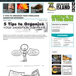 5 Tips to Organize Your Freelance Animation Business