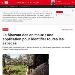 RTL 31/07/17 Le Shazam des animaux : une application pour identifier toutes les espèces iNaturalist est une application qui permet de trouver à quelle espèce appartiennent les animaux croisés, à partir d'une simple photo.