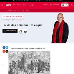 La vie des animaux : le cirque du 01 janvier 2015 - France Inter