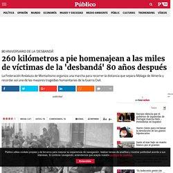 80 aniversario de la 'desbandá': 260 kilómetros a pie homenajean a las miles de víctimas de la 'desbandá' 80 años después