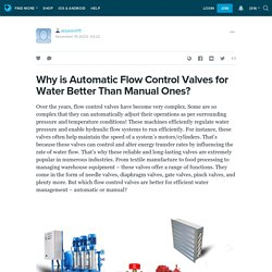 Why is Automatic Flow Control Valves for Water Better Than Manual Ones?