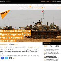 Si Ankara franchit la ligne rouge en Syrie, c'est la «guerre mondiale»