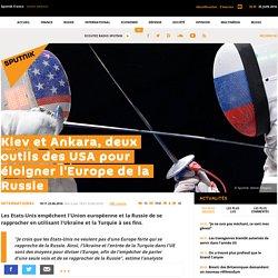 Kiev et Ankara, deux outils des USA pour éloigner l'Europe de la Russie