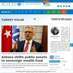 Ankara shifts public assets to sovereign wealth fund