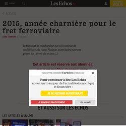 2015, année charnière pour le fret ferroviaire - Les Echos