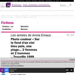 Les années de Annie Ernaux (9/10) : Photo couleur « Sur le fond d'un ciel bleu pale, une plage... 2 femmes et 2 hommes …Trouville 1999