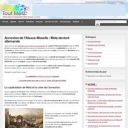 Annexion de l'Alsace-Moselle : Metz devient allemande - METZ