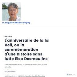 L'anniversaire de la loi Veil, ou la commémoration d'une histoire sans lutte Elsa Desmoulins – Le blog de Christine Delphy