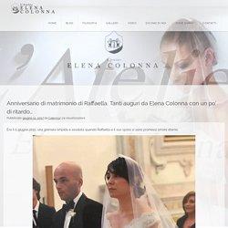 Anniversario di matrimonio di Raffaella. Tanti auguri da Elena Colonna con un po' di ritardo…