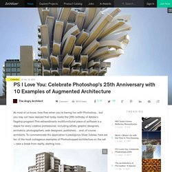 PS I Love You: Celebrate Photoshop's 25th Anniversary with 10 Examples of Augmented Architecture