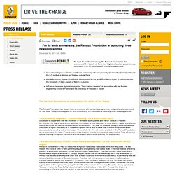 For its tenth anniversary, the Renault Foundation is launching three new programmes