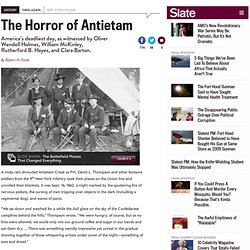 Antietam, the Civil War's deadliest day: On the battle's 150th anniversary, remembrances from Oliver Wendell Holmes, William McKinley, Rutherford B. Hayes, Clara Barton, and other survivors