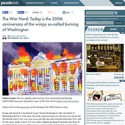 The War Nerd: Today is the 200th anniversary of the wimpy so-called burning of Washington