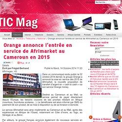 TIC Mag - Orange annonce l'entrée en service de Afrimarket au Cameroun en 2015