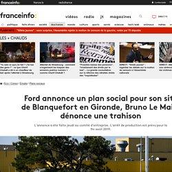 Ford annonce un plan social pour son site de Blanquefort en Gironde, Bruno Le Maire dénonce une trahison