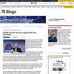 La BCE annonce la fin de l'argent facile dans l'Eurozone. - Démystifier la finance - Blog LeMonde.fr