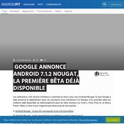 Google annonce Android 7.1.2 Nougat, la première bêta déjà disponible