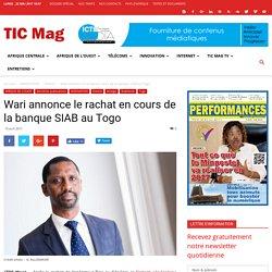 Wari annonce le rachat en cours de la banque SIAB au Togo - TIC Mag