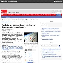 YouTube annoncera des accords pour des programmes originaux