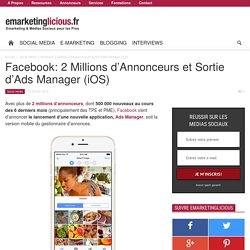 Facebook: 2 Millions d'Annonceurs et Sortie d'Ads Manager (iOS)