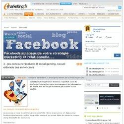 Jeu-concours Facebook et social gaming, nouvel eldorado des annonceurs - Facebook au coeur de votre stratégie marketing et relationnelle