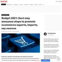 Budget 2021: Govt may announce steps to promote ecommerce exports, imports, say sources