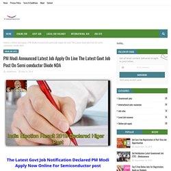 PM Modi Announced Latest Job Apply On Line The Latest Govt Job Post On Semi conductor Diode NDA