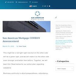 Sun American Mortgage COVID19 Announcement - Home Loan - Sun American Mortgage