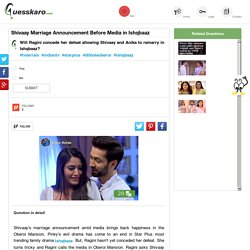 Shivaay Marriage Announcement Before Media in Ishqbaaz: Guesskaro