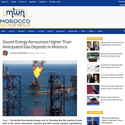 Sound Energy Announces Higher Than Anticipated Gas Deposits in Morocco