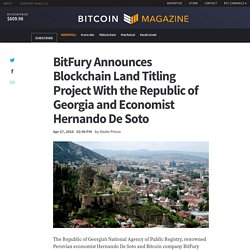 BitFury Announces Blockchain Land Titling Project With the Republic of Georgia and Economist Hernando De Soto